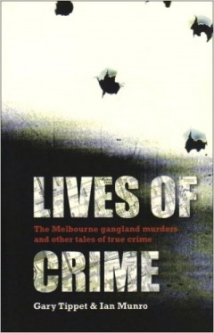 LIVES OF CRIME: THE MELBOURNE GANGLAND MURDERS AND OTHER TALES OF TRUE CRIME
