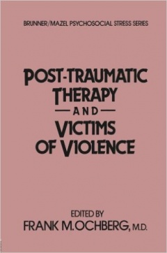 Post-Traumatic Therapy And Victims Of Violence (Psychosocial Stress Series)