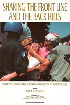 Sharing the Front Line and the Back Hills: International Protectors and Providers : Peacekeepers, Humanitarian Aid Workers and the Media in the Midst of Crisis