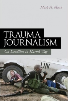 Trauma Journalism: On Deadline in Harm's Way